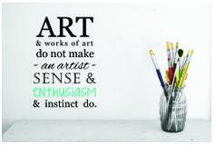 art & works of art do not make an artist, sense & enthusiasm & instinct do