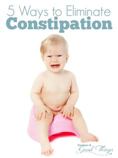 5 Ways to Eliminate Constipation - Easy and effective ways to naturally help children to eliminate constipation. | www.teachersofgoodthings.com