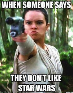 When someone says they don't like Star Wars. >> Her 'duck face' is adorable, lol<< m'kay