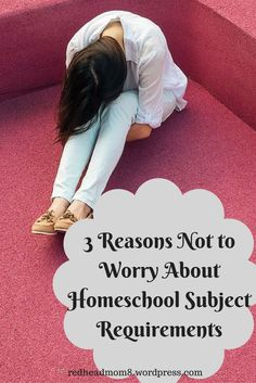 3 Reasons Not to Worry About Homeschool Subject Requirements