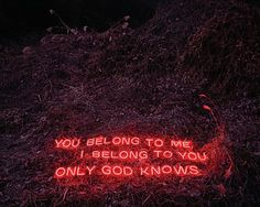 You belong to me  I belong to you  Only god knows