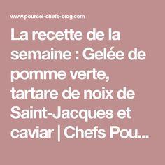 La recette de la semaine : Gelée de pomme verte, tartare de noix de Saint-Jacques et caviar Chefs Pourcel Blog