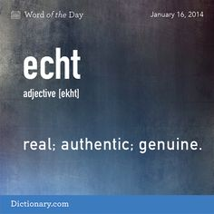 Echt: real; authentic; genuine