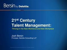 21st Century Talent Management:  The New Ways Companies Hire, Engage, and Lead by Josh Bersin via slideshare