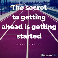 Quote of the day:  The secret go getting ahead is getting started (Mark Twain)