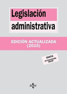 Legislación administrativa / edición preparada por Jesús Leguina Villa, ... [et al.]. Tecnos, 2015