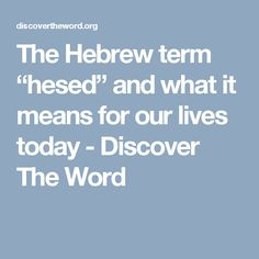 """The Hebrew term """"hesed"""" and what it means for our lives today - Discover The Word"""