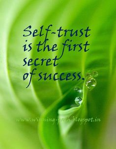 Trust yourself, but in humble ways .... your show of modest but strong confidence will cause others to respect your opinions and your expertise.