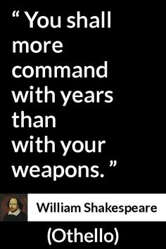"""William Shakespeare, """"Othello"""" Pictures and meaning about """"You shall more command with years than with your weapons. Shakespeare Words, William Shakespeare, Magic Quotes, Best Quotes, Othello Quotes, Fairytale Quotes, Literature Quotes, Literary Criticism, English Classroom"""