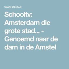 Schooltv: Amsterdam die grote stad... - Genoemd naar de dam in de Amstel