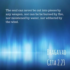 The can never be cut into pieces by any weapon, nor can it be burned by fire, nor moistened by water, nor withered by wind. BHAGAVAD GITA by Lord Krishna. Hindu Quotes, Krishna Quotes, Religious Quotes, Spiritual Wisdom, Spiritual Awakening, Geeta Quotes, Advaita Vedanta, Motivational Quotes, Inspirational Quotes