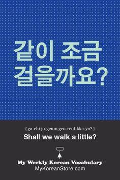 Shall we walk a little? 같이 조금 걸을까요? ga-chi jo-geum geo-reul-kka-yo?