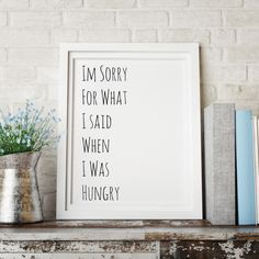 "Printable Art, ""I'm Sorry For What I Said When I Was Hungry"", Typography Art Print, Inspirational Quote, Motivational Quote, Black And White - $1.50"