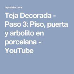 Teja Decorada - Paso 3: Piso, puerta y arbolito en porcelana - YouTube