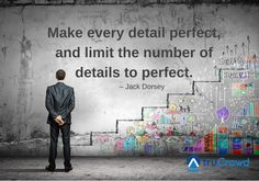 """Make every detail perfect, and limit the number of details to perfect."" – Jack Dorsey #quote"