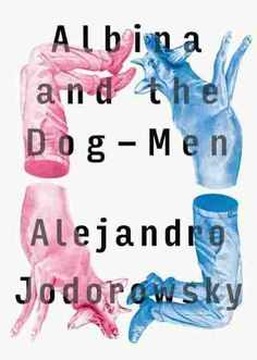 Albina and the Dog-men - Alejandro Jodorowsky