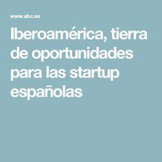 Iberoamérica, tierra de oportunidades para las startup españolas