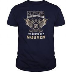 Awesome Tee NEVER UNDERESTIMATE The Power Of A NGUYEN T shirts