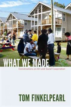 What we made : conversations on art and social cooperation / Tom Finkelpearl.