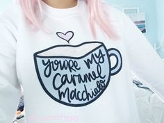 You're my caramel macchiato crewneck sweatshirt by MXLoutfitters