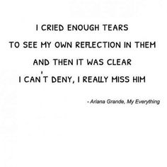 When you cry because you miss him so much.  #arianagrande #arianaquotes #arianagrandequotes #quotes #songlyrics #arianagrandelyrics #lyrics Follow us on Pinterest: www.pinterest.com/yourtango