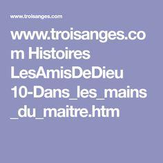 www.troisanges.com Histoires LesAmisDeDieu 10-Dans_les_mains_du_maitre.htm