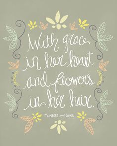 Grace in her heart and flowers in her hair. Mumford and Sons Lyrics Print