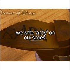 Because of Disney. We write Andy on our shoes <3 this is my favorite one yet!