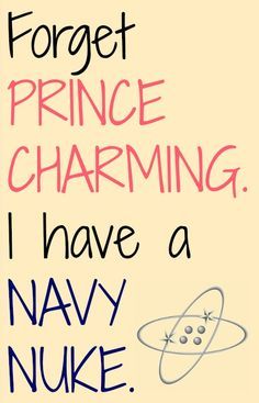 Forget Prince Charming, I grew old with my Navy Nuke Sailor Quotes, Navy Quotes, Proud Navy Girlfriend, Military Girlfriend, Fiance Quotes, Boyfriend Quotes, Hope Quotes, Qoutes, Military Quotes