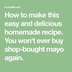 How to make this easy and delicious homemade recipe. You won't ever buy shop-bought mayo again. How To Make Mayonnaise, Homemade Mayonnaise, Easy Homemade Recipes, Buy Shop, Tasty, Make It Yourself, Sauces, Stuff To Buy, Food