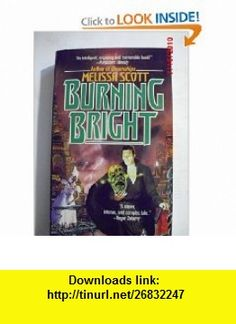 Burning Bright (9780812521757) Melissa Scott , ISBN-10: 0812521757  , ISBN-13: 978-0812521757 ,  , tutorials , pdf , ebook , torrent , downloads , rapidshare , filesonic , hotfile , megaupload , fileserve