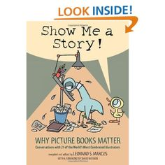 Show Me a Story: Why Picture Books Matter: Conversations with 21 of the World's Most Celebrated Illustrators (9780763635060): Leonard S. Marcus: Books