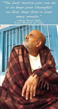 """The best service you can do is to keep your thoughts on God. Keep God in mind every minute."" Neem Karoli Baba from Miracle of Love Indian Saints, Saints Of India, Religious Quotes, Spiritual Quotes, Neem Karoli Baba, Kabir Quotes, Spiritual Figures, Native American Proverb, Teacher Photo"