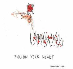 Siga o seu coração.