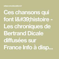 Ces chansons qui font l'histoire - Les chroniques de Bertrand Dicale diffusées sur France Info à disposition des enseignants