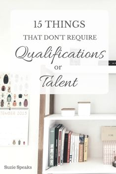 Things that don't require qualifications or talent to make your life successful