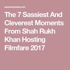 The 7 Sassiest And Cleverest Moments From Shah Rukh Khan Hosting Filmfare 2017
