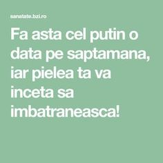 Fa asta cel putin o data pe saptamana, iar pielea ta va inceta sa imbatraneasca! Ayurveda, Metabolism, Good To Know, Makeup Tips, Health Fitness, Reading, Beauty, Eyes, Sport
