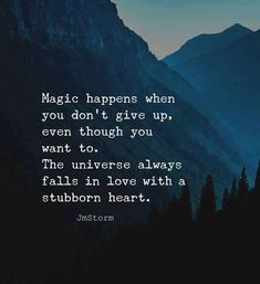 The universe always falls in love with a stubborn heart life quotes quotes quote heart magic stubborn life quotes and sayings