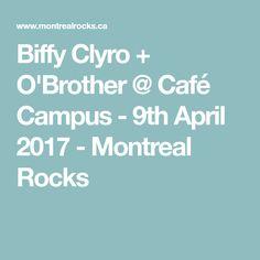 Biffy Clyro + O'Brother @ Café Campus - 9th April 2017 - Montreal Rocks