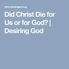 Did Christ Die for Us or for God? | Desiring God