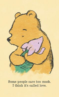 Classic Pooh and Piglet. Some people care too much. I think it is called love. Winnie the Pooh Eeyore, Tigger, Winnie The Pooh Quotes, Piglet Quotes, Winnie The Pooh Classic, Baby Quotes, Pomes, Photo Vintage, Pooh Bear