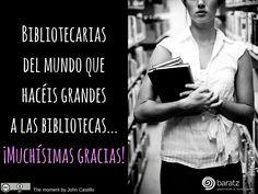 Bibliotecarias del mundo que hacéis grandes a las bibliotecas... ¡Muchísimas gracias!