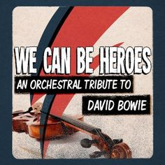 We Can Be Heroes - An Orchestral Tribute to David Bowie