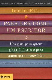 Baixar Livro Para Ler Como um Escritor - Francine Prose em PDF, ePub e Mobi ou ler online