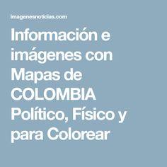 Información e imágenes con Mapas de COLOMBIA Político, Físico y para Colorear