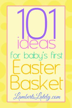 101 ideas for baby's first Easter basket.  These ideas range from newborn to early toddler, and there are ideas for both boys and girls.