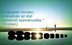 """""""A képzelet minden, pillanatkép az élet eljövendő eseményeibe."""" (Einstein)   http://1349250.talkfusion.com/"""