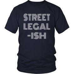 Funny Street Legal-Ish Custom Car Hot Rod Low Rider T-Shirt