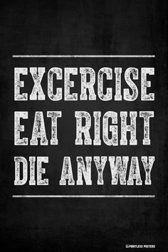Exercise, Eat Right, Die Anyway Poster